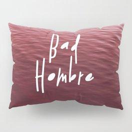 Bad Hombre Pillow Sham