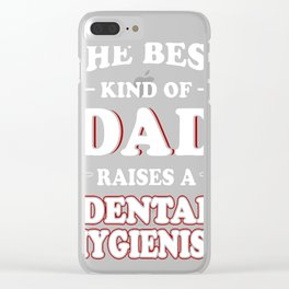 The-Best-Kind-Of-Dad-Raises-A-Dental-Hygienist Clear iPhone Case