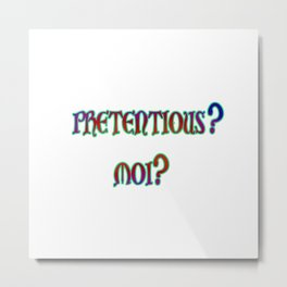 Funny One-Liner Pretentious Joke Metal Print
