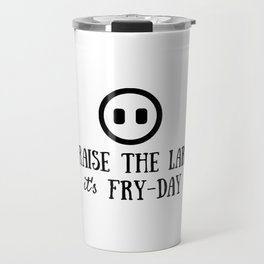 Praise the Lard its Fry Day - Funny Friday Pig Quote Travel Mug