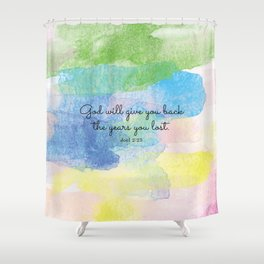 God will give you back the years you lost. Joel 2:25 Shower Curtain