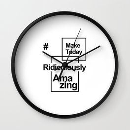 Make Today Ridiculously Amazing - Fun positive message Wall Clock
