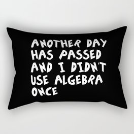 Another Day Has passed I did't use algebra once Rectangular Pillow