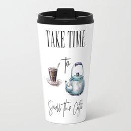 Take Time To Smell The Coffee Travel Mug