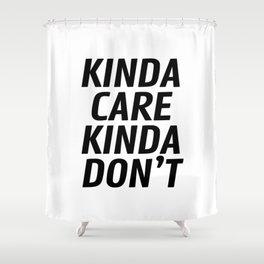 Kinda Care Kinda Don't Shower Curtain