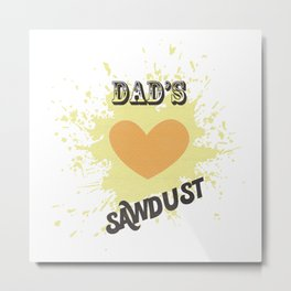 Dad's Love Sawdust Metal Print