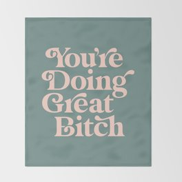 YOU'RE DOING GREAT BITCH green and peach pink Throw Blanket
