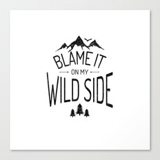 Blame It On My Wild Side Canvas Print