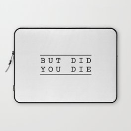But Did You Die funny workout yoga gym fitness Laptop Sleeve