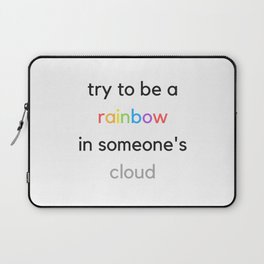 BE A RAINBOW IN SOMEONES CLOUD Laptop Sleeve