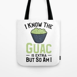 I Know The Guac Is Extra But So Am I Tote Bag