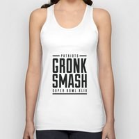 patriots Tank Tops featuring Gronk Smash Superbowl BW by PatsSwag