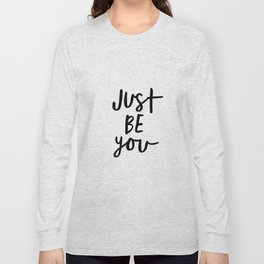 Just Be You black and white contemporary minimalism typography design home wall decor bedroom Long Sleeve T-shirt