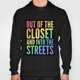 OUT OF THE CLOSET AND INTO THE STREETS Hoody