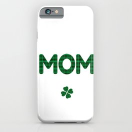 Luckiest Mom Ever St. Patricks Day Lucky Irish iPhone Case