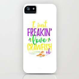 I Just Freakin Love Crawfish Mardi Gras Party iPhone Case