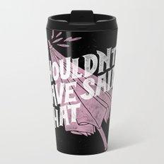 Shouldnt have said that Metal Travel Mug