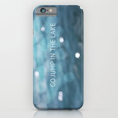 Go Jump In The Lake Slim Case iPhone 6s