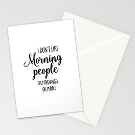 I don't like morning people or mornings or people Stationery Cards