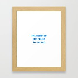 SHE BELIEVED SHE COULD SO SHE DID Framed Art Print