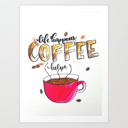 Life happens, Coffee helps. Art Print