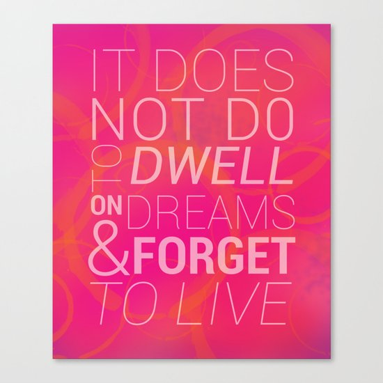 IT DOES NOT DO TO DWELL ON DREAMS AND FORGET TO LIVE Canvas Print