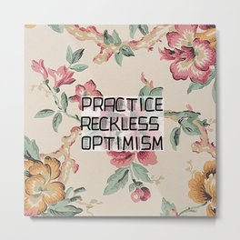 practice reckless optimism Metal Print