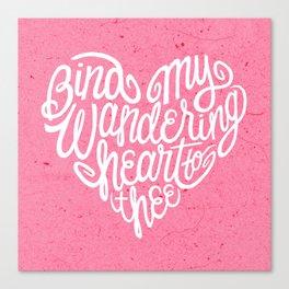 Bind My Wandering Heart Canvas Print
