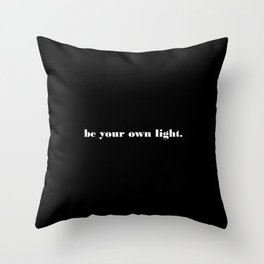 be your own light. Throw Pillow