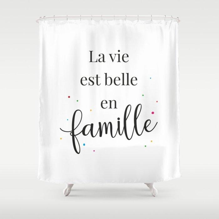La vie est belle en famille Shower Curtain
