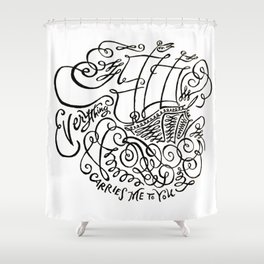 Everything Carries Me to You Shower Curtain