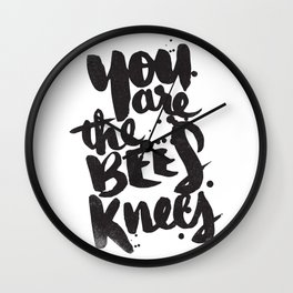 YOU ARE THE BEES KNEES Wall Clock