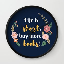 Life is short, buy more books. Wall Clock