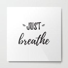 Just breathe Metal Print
