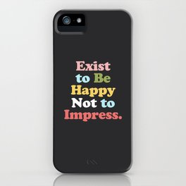 Exist to Be Happy Not to Impress iPhone Case