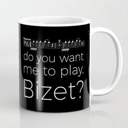 Bassoon - Do you want me to play, Bizet? (black) Coffee Mug