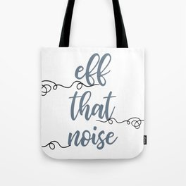 eff that noise Tote Bag