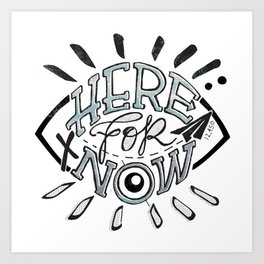Here For Now Art Print