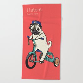 Haters Gonna Hate Pug Beach Towel
