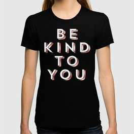 Be Kind To You. T-shirt
