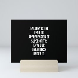 Jealousy is the fear or apprehension of superiority envy our uneasiness under it Mini Art Print