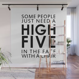 SOME PEOPLE JUST NEED A HIGH FIVE IN THE FACE WITH A CHAIR Wall Mural