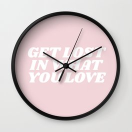 get lost in what you love Wall Clock