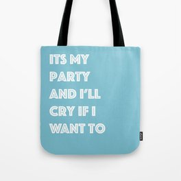 Its My Party And I'll Cry If I Want To Tote Bag