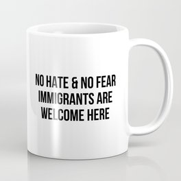 NO HATE & NO FEAR IMMIGRANTS ARE WELCOME HERE Coffee Mug