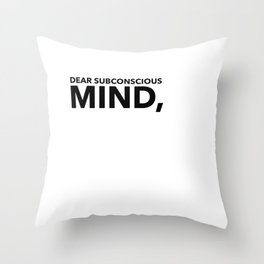 Dear Subsconsious Mind, Throw Pillow