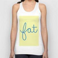 fat Tank Tops featuring Fat! by Liza Eckert