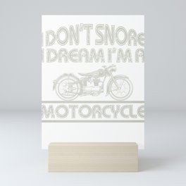 Motorcyclist I Don't Snore Dream I'm a Motorcycle Mini Art Print