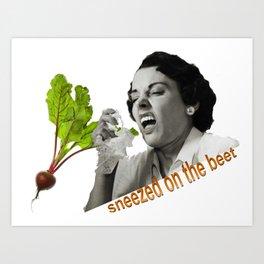 Sneeze on the Beet Art Print