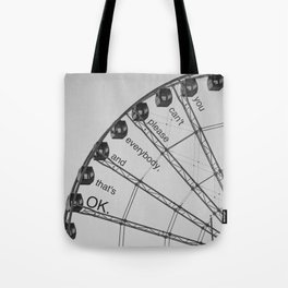 You Can't Please Everybody, and That's OK. Tote Bag